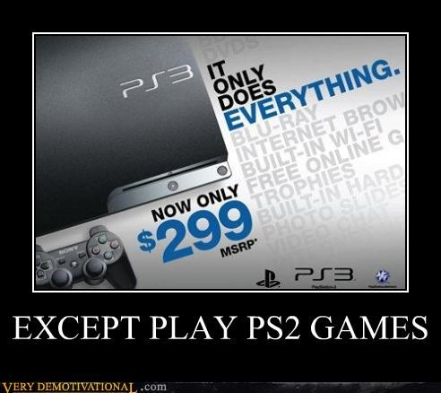 blu ray,complaints,consoles,Hall of Fame,playstation,playstation 3,sad but true,technology,Videogames