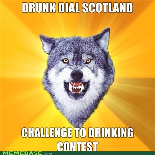 Courage Wolf,drinking contest,drunk dial,scotland
