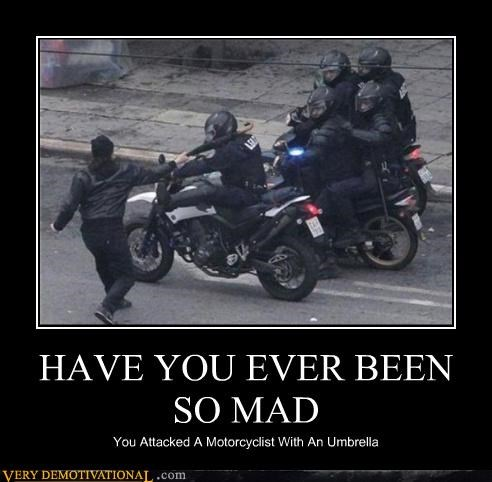 anger cops have you ever been motorcycles umbrella woah - 4271887872