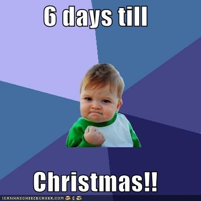 Days Until Christmas Meme.6 Days Till Christmas Cheezburger Funny Memes Funny