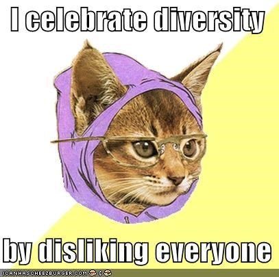 I celebrate diversity by disliking everyone