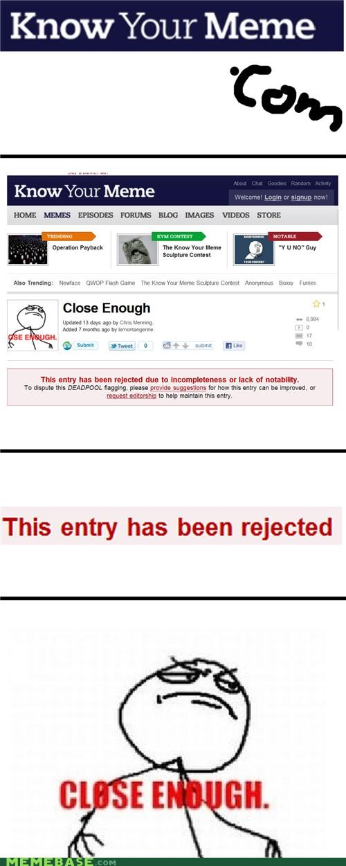 Close Enough incomplete know your meme Memes rejection - 4273212928