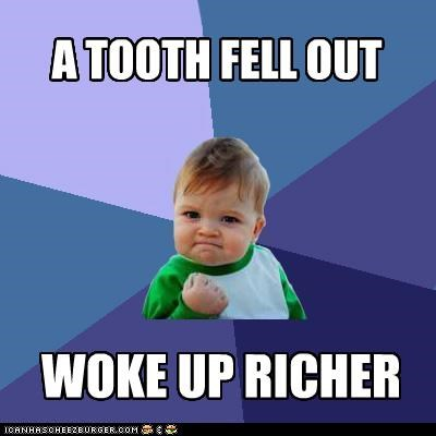 A TOOTH FELL OUT WOKE UP RICHER
