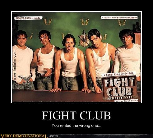 FIGHT CLUB You rented the wrong one...