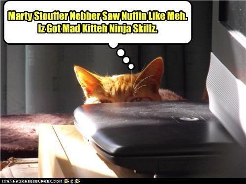 Marty Stouffer Nebber Saw Nuffin Like Meh. Iz Got Mad Kitteh Ninja Skillz.