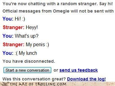 whats up,Omegle,vomit,lunch,peen jokes
