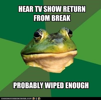 commercials,foul bachelor frog,good enough,wipe yer butt