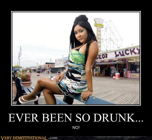 drinking,ever been so drunk,jersey shore,sad but true,terror