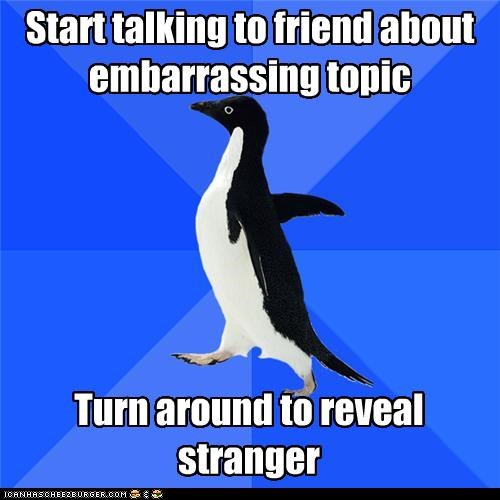 embarrassing topic,socially awkward penguin,stranger