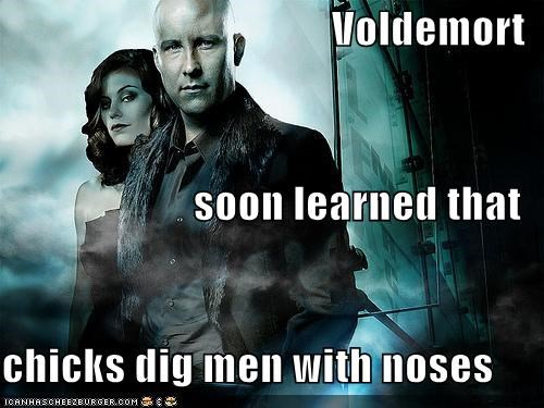 Voldemort soon learned that chicks dig men with noses