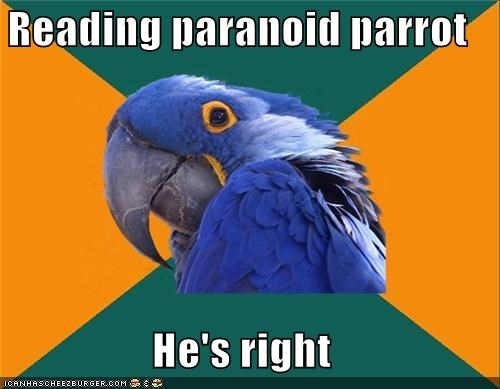 Reading paranoid parrot He's right