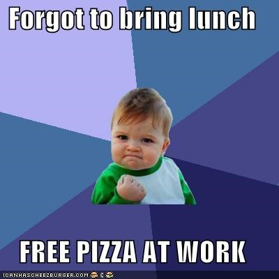 forgot,free pizza,lunch,success kid,work