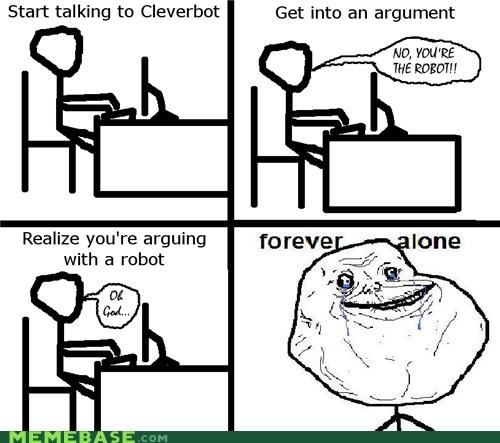 Cleverbot,forever alone,online friend,so lonely