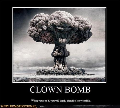 bombs,clowns,laughter,photoshopped,sad but true,when you see it