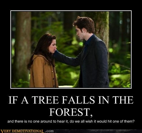 IF A TREE FALLS IN THE FOREST, and there is no one around to hear it, do we all wish it would hit one of them?