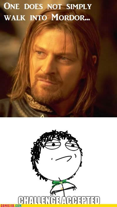 Boromir Challenge Accepted frodo From the Movies Lord of the Rings mordor - 4285230592