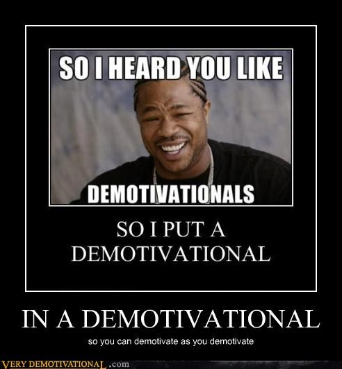 demotivational,jk,recursion,Xzibit,yo dawg