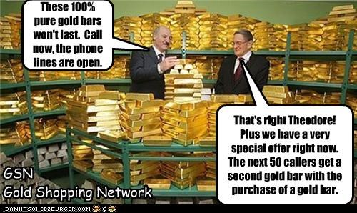 GSN Gold Shopping Network These 100% pure gold bars won't last. Call now, the phone lines are open. That's right Theodore! Plus we have a very special offer right now. The next 50 callers get a second gold bar with the purchase of a gold bar.