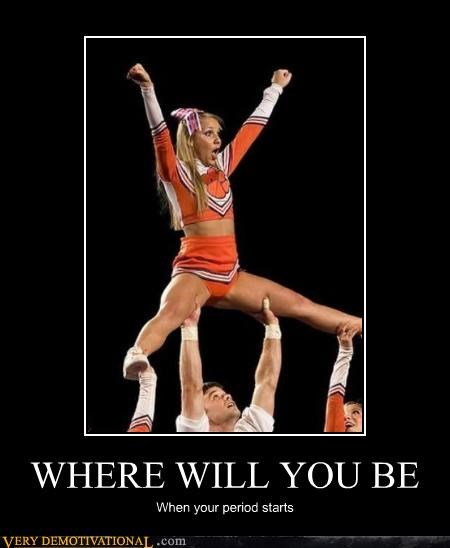 cheerleaders,periods,questions,surprise,TMI,where you will be