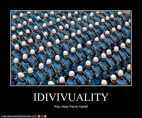 IDIVIVUALITY You may have none!