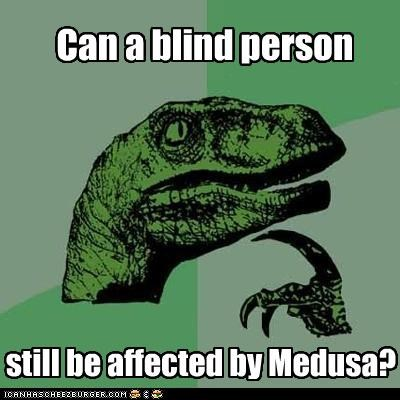 blind people,medusa,philosoraptor,turned to stone