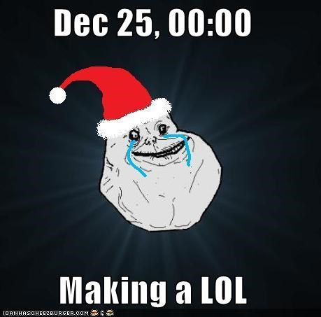 forever alone,tragedy,Xmas