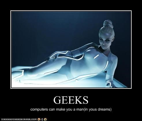 GEEKS computers can make you a man(in yous dreams)