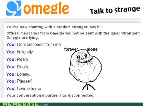 disconnect forever alone horse Omegle you did it to yourself - 4296659968