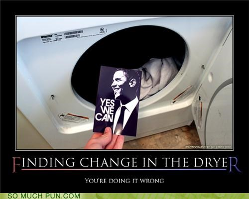 barack obama,campaign,change,dime,doing it wrong,double meaning,dryer,finding,nickel,obama,pocket change,poster,slogan