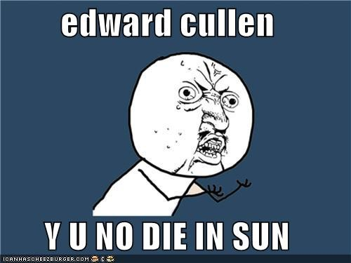 die in sun,edward cullen,lore,twilight,vampire,Y U No Guy