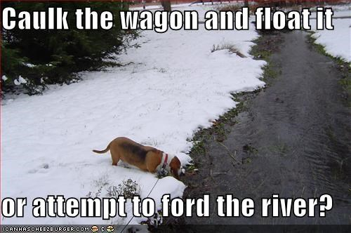 Caulk The Wagon And Float It Or Attempt To Ford The River