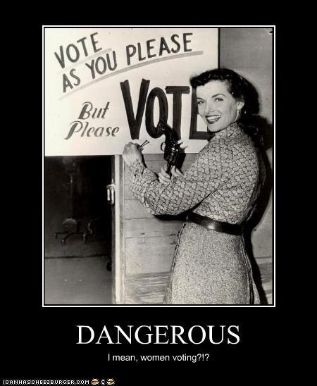 DANGEROUS I mean, women voting?!?