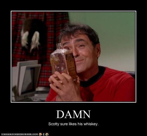 DAMN Scotty sure likes his whiskey.