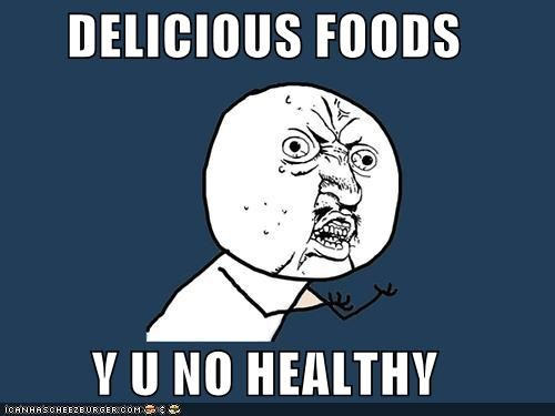 cross purposes,delicious,healthy,Y U No Guy