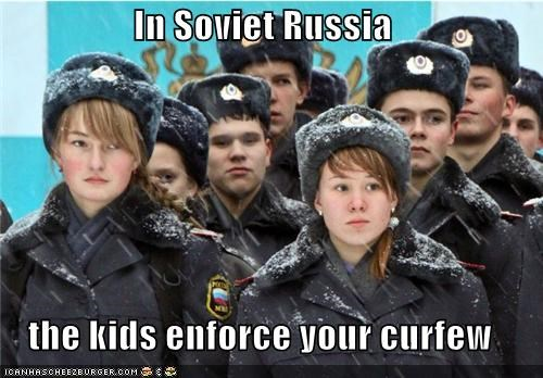 In Soviet Russia the kids enforce your curfew