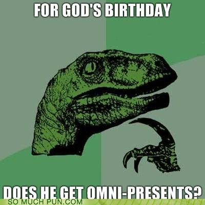 2011,2012,birthday,double meaning,god,happy,homophones,new year,omni,omnipresence,philosoraptor,presents,question