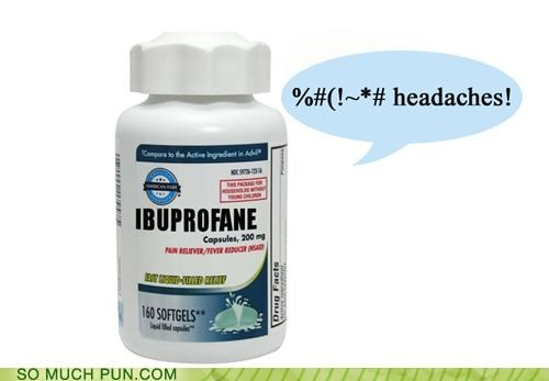 cure headache headaches ibuprofen medicine profane solution suffix swearing - 4308532992