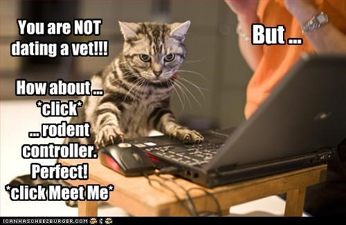 You are NOT dating a vet!!! But ... How about ... *click* ... rodent controller. Perfect! *click Meet Me*