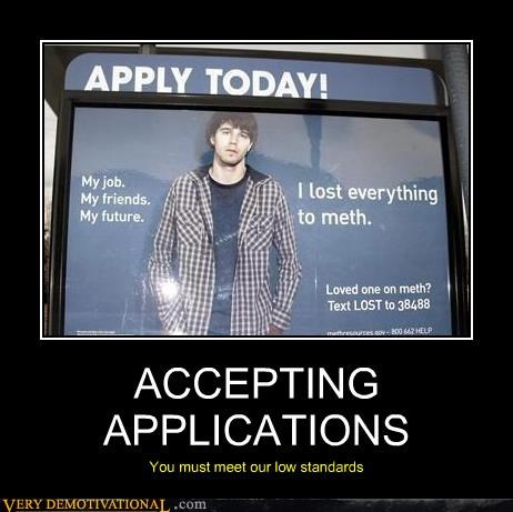 apply,drugs,in this economy,jk,job,meth,sorry bro