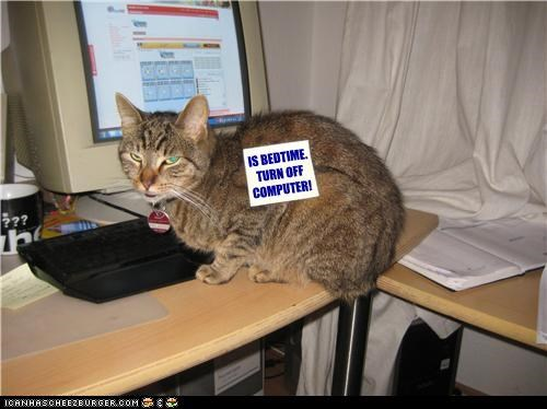 IS BEDTIME. TURN OFF COMPUTER!
