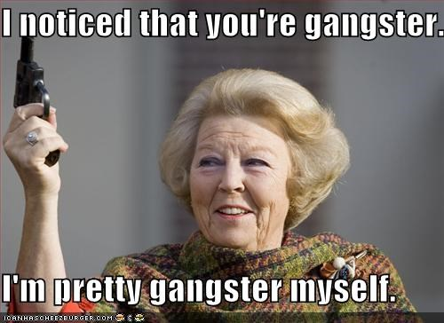 I noticed that you're gangster... I'm pretty gangster myself.