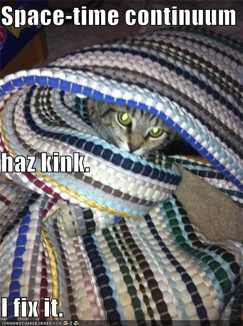 caption,captioned,cat,continuum,fix it,has,kink,space time,space-time continuum