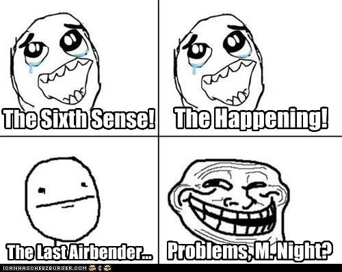 The Sixth Sense! The Happening! The Last Airbender... Problems, M. Night?