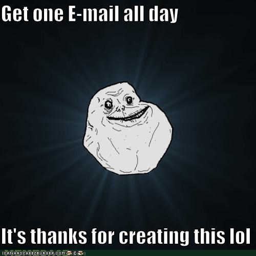 email,forever alone,made a lol,thanks