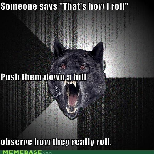 down a hill how i roll Insanity Wolf roll - 4323367680