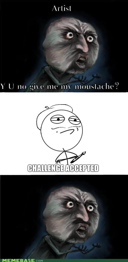 Challenge Accepted,moustache,Y U No Guy