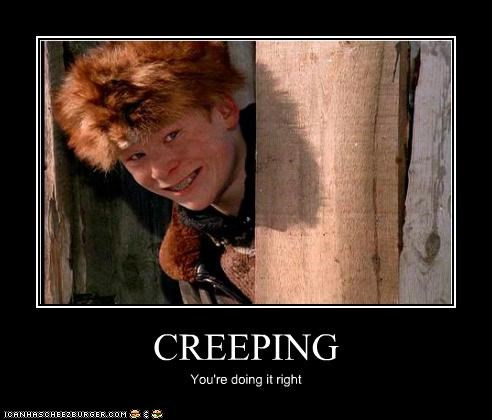 CREEPING You're doing it right
