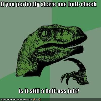 butt,half-ass,philosoraptor,shaving