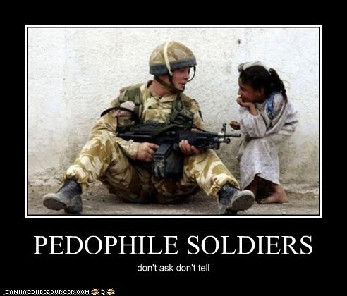 PEDOPHILE SOLDIERS don't ask don't tell