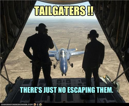 TAILGATERS !! THERE'S JUST NO ESCAPING THEM.
